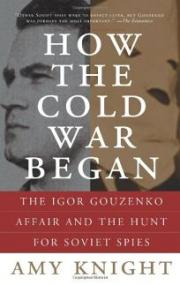 How the Cold War Began: The Igor Gouzenko Affair and the Hunt for Soviet Spies