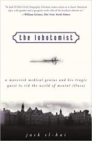 2. The Lobotomist: A Maverick Medical Genius and His Tragic Quest to Rid the World of Mental Illness