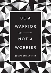 1. Be a Warrior, Not a Worrier: How to Fight Your Fears and Find Freedom