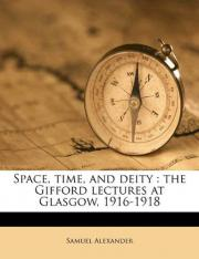 Space, Time , And Deity: The Gifford Lectures At Glasgow, 1916-1918
