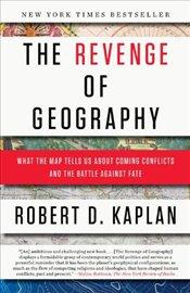 Revenge of Geography: What the Map Tells Us about Coming Conflicts and the Battle Against Fate