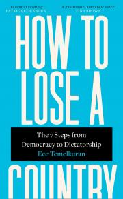 How to Lose a Country : The 7 Steps from Democracy to Dictatorship