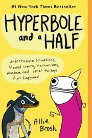 2. Hyperbole and a Half: Unfortunate Situations, Flawed Coping Mechanisms, Mayhem, and Other Things That Happened