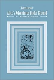 Alice's Adventures Under Ground: The Original Manuscript