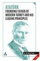 Atatürk Founding Father Of Modern Turkey and His Leading Principles
