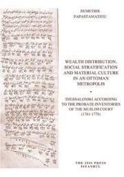 Wealth Distribution, Social Stratification and Material Culture in an Ottoman Metropolis