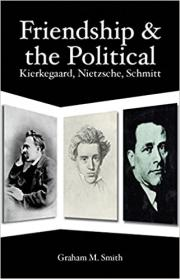 Friendship and the Political: Kierkegaard, Nietzsche, Schmitt