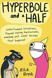 3. Hyperbole and a Half: Unfortunate Situations, Flawed Coping Mechanisms, Mayhem, and Other Things That Happened