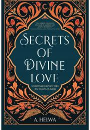 Secrets of Divine Love: A Spiritual Journey into the Heart of Islam [Paperback]