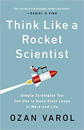 Think Like a Rocket Scientist: Simple Strategies You Can Use to Make Giant Leaps in Work and Life